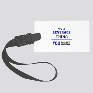 It's a LEVERAGE thing, you would Large Luggage Tag