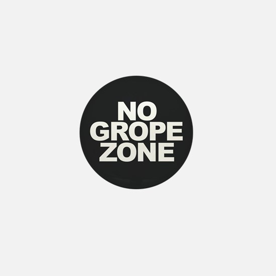 NO GROPE ZONE Mini Button