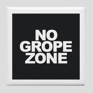 NO GROPE ZONE Tile Coaster