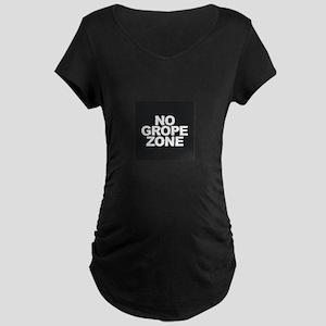 NO GROPE ZONE Maternity T-Shirt