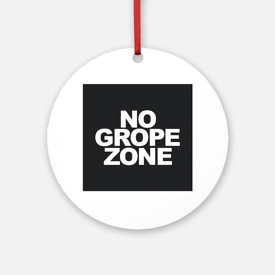 NO GROPE ZONE Round Ornament