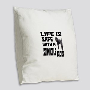 Life Is Safe With A Schnoodle Burlap Throw Pillow