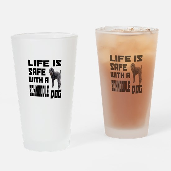 Life Is Safe With A Schnoodle Dog D Drinking Glass
