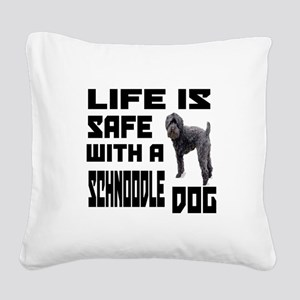 Life Is Safe With A Schnoodle Square Canvas Pillow