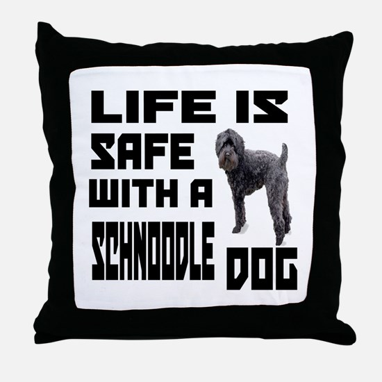 Life Is Safe With A Schnoodle Dog Des Throw Pillow