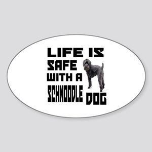 Life Is Safe With A Schnoodle Dog D Sticker (Oval)