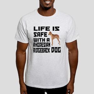 Life Is Safe With ARhodesian Ridgeba Light T-Shirt