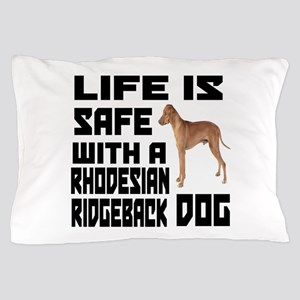 Life Is Safe With ARhodesian Ridgeback Pillow Case