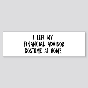 Left my Financial Advisor Bumper Sticker