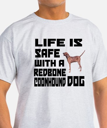 Life Is Safe With A Redbone Coonhoun T-Shirt