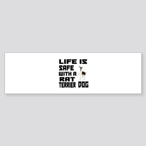 Life Is Safe With A Rat Terrier D Sticker (Bumper)