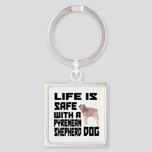 Life Is Safe With Pyrenean Shepher Square Keychain