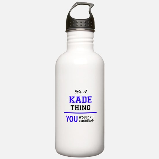 It's KADE thing, you w Water Bottle
