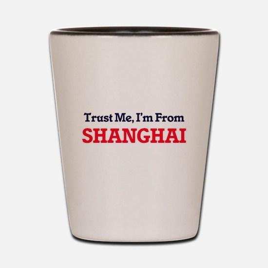 Trust Me, I'm from Shanghai China Shot Glass