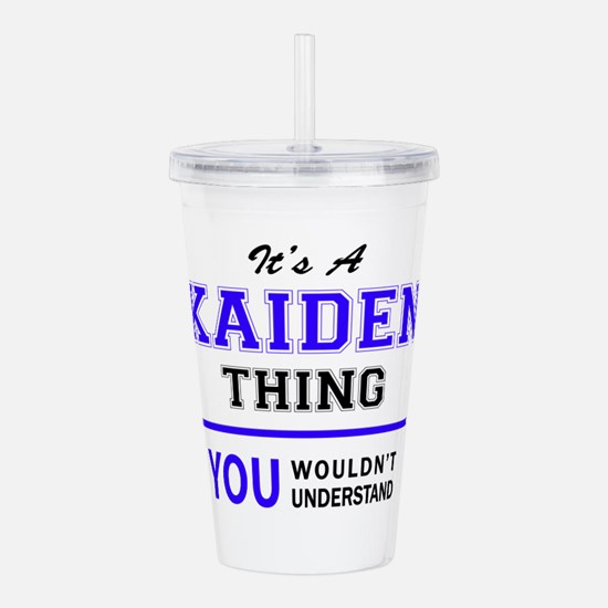 It's KAIDEN thing, you Acrylic Double-wall Tumbler