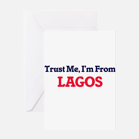Trust Me, I'm from Lagos Nigeria Greeting Cards