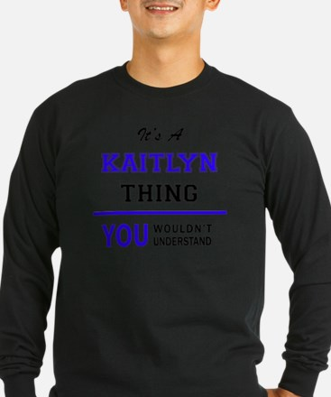 It's KAITLYN thing, you wouldn Long Sleeve T-Shirt