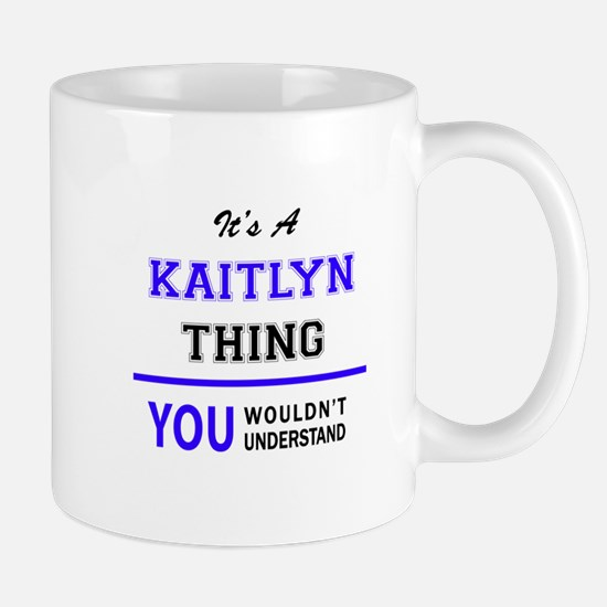 It's KAITLYN thing, you wouldn't understand Mugs