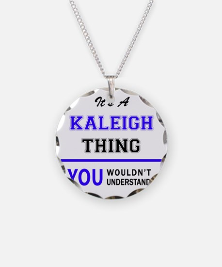 It's KALEIGH thing, you woul Necklace