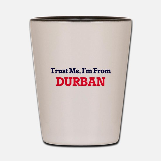 Trust Me, I'm from Durban South Africa Shot Glass