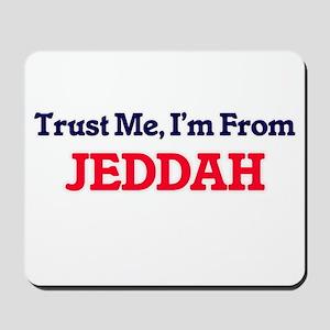 Trust Me, I'm from Jeddah Saudia Arabia Mousepad