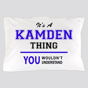 It's KAMDEN thing, you wouldn't unders Pillow Case