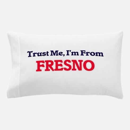 Trust Me, I'm from Fresno California Pillow Case