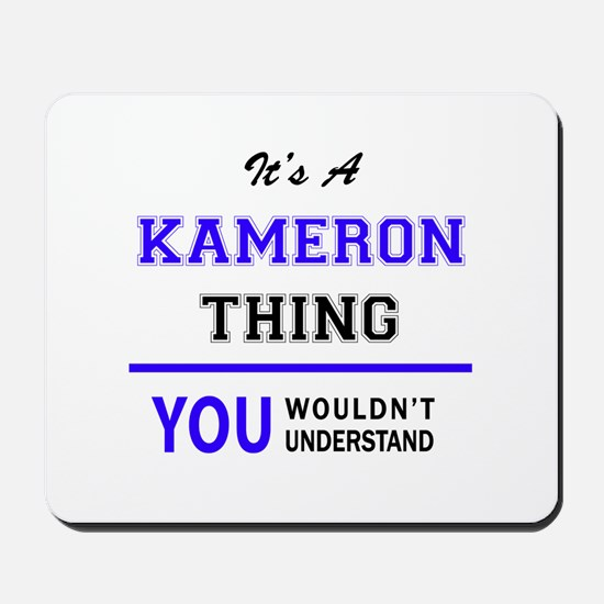 It's KAMERON thing, you wouldn't underst Mousepad