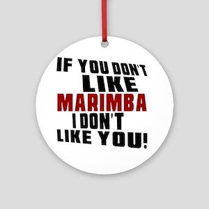 If You Don't Like Marimba Round Ornament