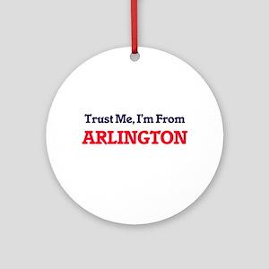 Trust Me, I'm from Arlington Texas Round Ornament