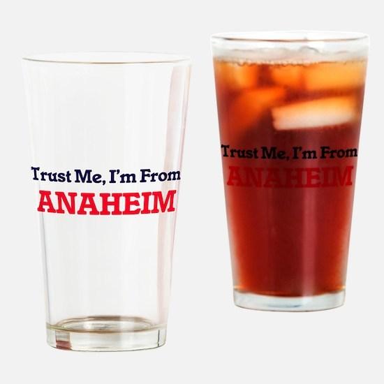 Trust Me, I'm from Anaheim Californ Drinking Glass