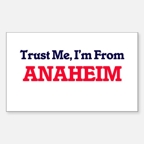 Trust Me, I'm from Anaheim California Decal