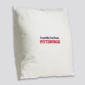 Trust Me, I'm from Pittsburgh Burlap Throw Pillow