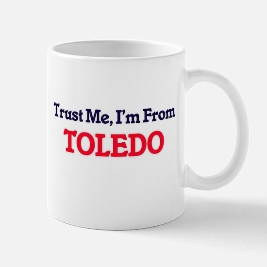 Trust Me, I'm from Toledo Ohio Mugs