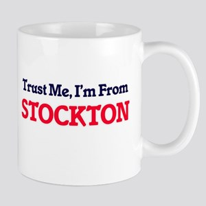 Trust Me, I'm from Stockton California Mugs