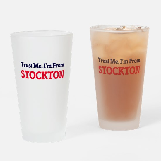 Trust Me, I'm from Stockton Califor Drinking Glass