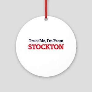 Trust Me, I'm from Stockton Califor Round Ornament