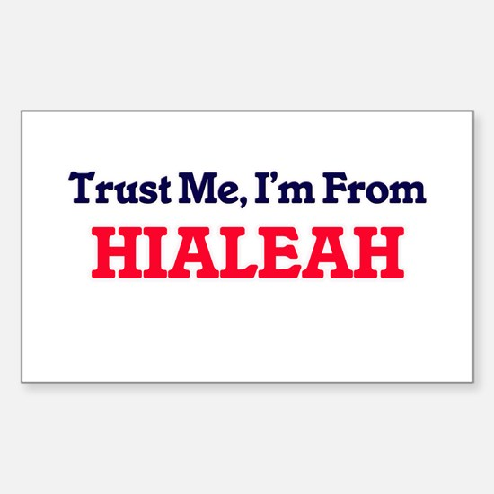Trust Me, I'm from Hialeah Florida Decal