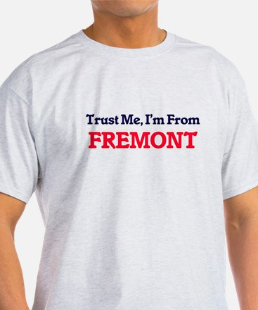 Trust Me, I'm from Fremont California T-Shirt