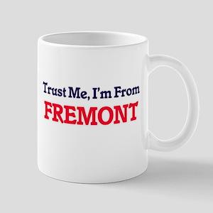 Trust Me, I'm from Fremont California Mugs
