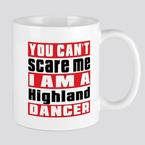You Can Not Scare Me I Am Highland Danc Mug
