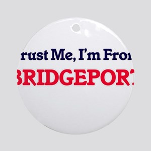 Trust Me, I'm from Bridgeport Conne Round Ornament