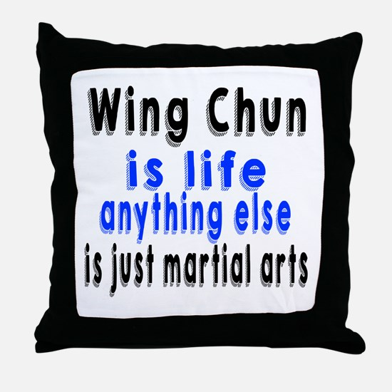 Wing Chun Is Life Anything Else Is Ju Throw Pillow