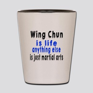 Wing Chun Is Life Anything Else Is Just Shot Glass