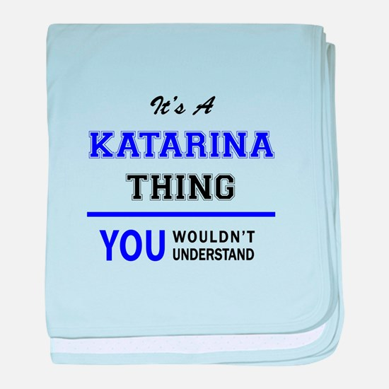 It's KATARINA thing, you wouldn't und baby blanket