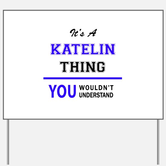 It's KATELIN thing, you wouldn't underst Yard Sign