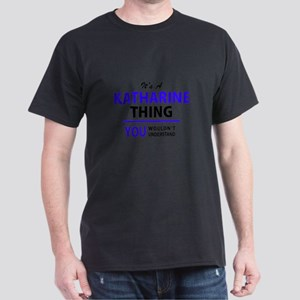 It's KATHARINE thing, you wouldn't underst T-Shirt