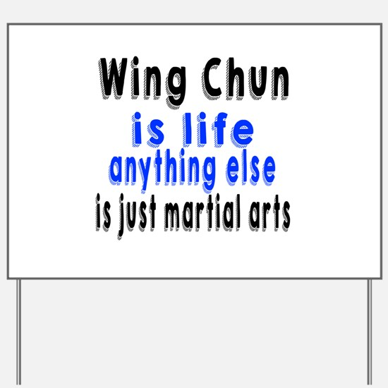 Wing Chun Is Life Anything Else Is Just Yard Sign