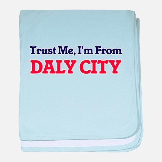 Trust Me, I'm from Daly City Californ baby blanket