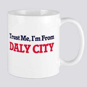 Trust Me, I'm from Daly City California Mugs